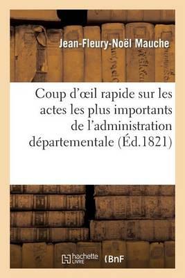 Coup d'Oeil Rapide Sur Les Actes Les Plus Importans de l'Administration D�partementale - Histoire (Paperback)