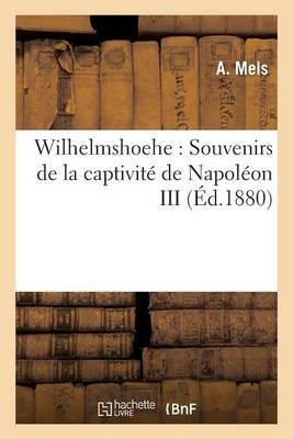 Wilhelmshoehe: Souvenirs de la Captivit� de Napol�on III - Histoire (Paperback)