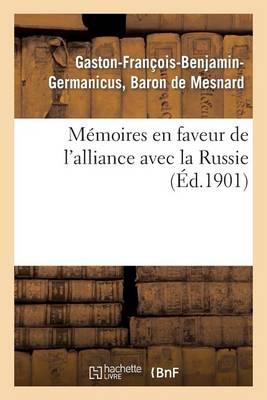 M�moires En Faveur de l'Alliance Avec La Russie (�d.1901) - Histoire (Paperback)