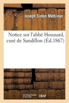 Notice Sur l'Abb� Houssard, Cur� de Sandillon - Histoire (Paperback)