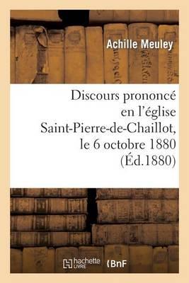 Discours Prononc� En l'�glise Saint-Pierre-De-Chaillot, Le 6 Octobre 1880, Pour La C�l�bration - Histoire (Paperback)