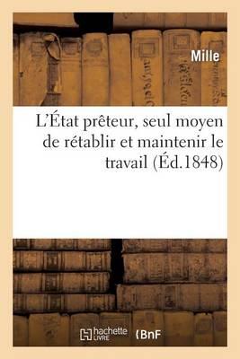 L'�tat Pr�teur, Seul Moyen de R�tablir Et Maintenir Le Travail - Sciences Sociales (Paperback)