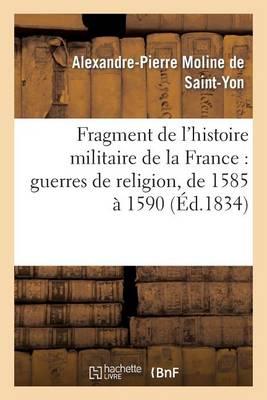 Fragment de l'Histoire Militaire de la France: Guerres de Religion, de 1585 � 1590 - Sciences Sociales (Paperback)