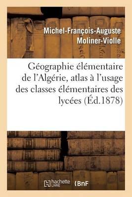 G�ographie �l�mentaire de l'Alg�rie, Atlas � l'Usage Des Classes �l�mentaires Des Lyc�es - Histoire (Paperback)