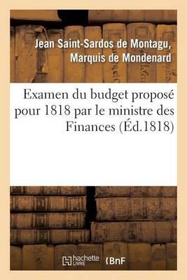 Examen Du Budget Propos� Pour 1818 Par Le Ministre Des Finances, Avec l'Indication Des Moyens - Sciences Sociales (Paperback)