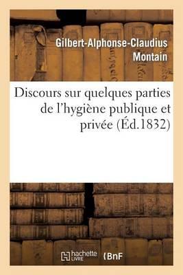 Discours Sur Quelques Parties de l'Hygi�ne Publique Et Priv�e, Prononc� Pour l'Ouverture - Sciences (Paperback)