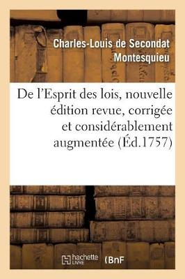 de l'Esprit Des Lois, Nouvelle �dition Revue, Corrig�e Et Consid�rablement Augment�e - Philosophie (Paperback)