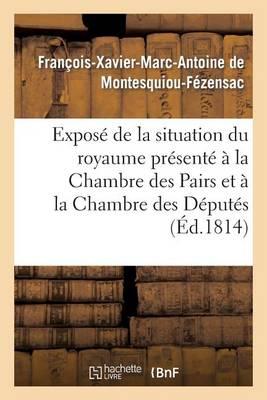 Expos� de la Situation Du Royaume Pr�sent� � La Chambre Des Pairs Et � La Chambre Des D�put�s - Histoire (Paperback)