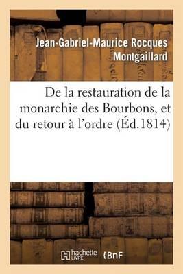 de la Restauration de la Monarchie Des Bourbons, Et Du Retour � l'Ordre - Histoire (Paperback)