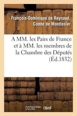 A MM. Les Pairs de France Et � MM. Les Membres de la Chambre Des D�put�s - Histoire (Paperback)