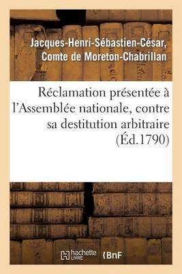 R�clamation Pr�sent�e � l'Assembl�e Nationale, Contre Sa Destitution Arbitraire de la Charge - Sciences Sociales (Paperback)