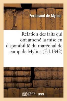 Relation Des Faits Qui Ont Amen� La Mise En Disponibilit� Du Mar�chal de Camp de Mylius - Histoire (Paperback)