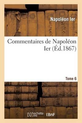 Commentaires de Napol�on Ier. Tome 6 - Histoire (Paperback)