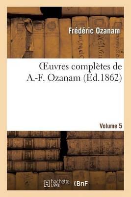 Oeuvres Compl�tes de A.-F. Ozanam. Vol. 5 - Histoire (Paperback)