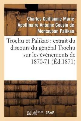 Trochu Et Palikao: Extrait Du Discours Du General Trochu Sur Les Evenements de 1870-71 - Histoire (Paperback)