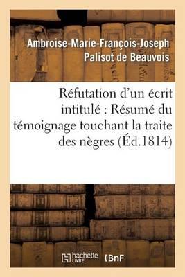 R�futation d'Un �crit Intitul�: R�sum� Du T�moignage Touchant La Traite Des N�gres, Adress� - Litterature (Paperback)