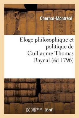 Eloge Philosophique Et Politique de Guillaume-Thomas Raynal - Histoire (Paperback)