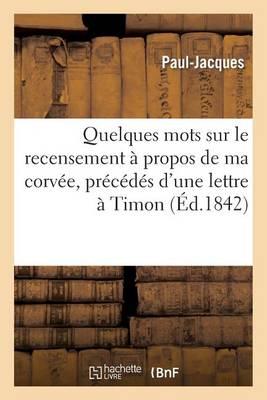 Quelques Mots Sur Le Recensement � Propos de Ma Corv�e, Pr�c�d�s d'Une Lettre � Timon - Sciences Sociales (Paperback)