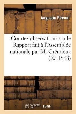 Courtes Observations Sur Le Rapport Fait � l'Assembl�e Nationale Par M. Cr�mieux Au Nom de la - Sciences Sociales (Paperback)