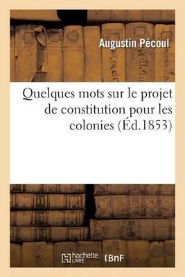 Quelques Mots Sur Le Projet de Constitution Pour Les Colonies - Sciences Sociales (Paperback)