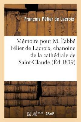 M�moire Pour M. l'Abb� P�lier de Lacroix, Chanoine de la Cath�drale de Saint-Claude, Appelant - Sciences Sociales (Paperback)