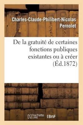 de la Gratuit� de Certaines Fonctions Publiques Existantes Ou � Cr�er, Consid�r�e Comme Moyen - Histoire (Paperback)