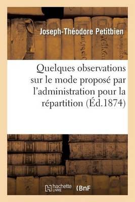 Quelques Observations Sur Le Mode Propos� Par l'Administration Pour La R�partition Des Indemnit�s - Sciences Sociales (Paperback)