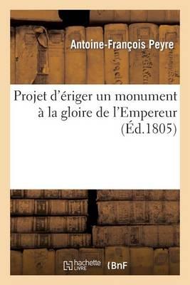 Projet d'�riger Un Monument � La Gloire de l'Empereur - Histoire (Paperback)