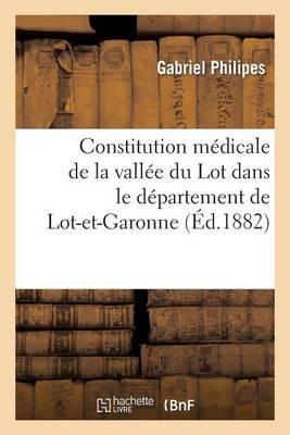 Constitution M�dicale de la Vall�e Du Lot Dans Le D�partement de Lot-Et-Garonne - Sciences (Paperback)