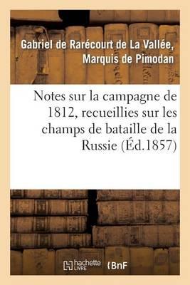 Notes Sur La Campagne de 1812, Recueillies Sur Les Champs de Bataille de La Russie - Histoire (Paperback)