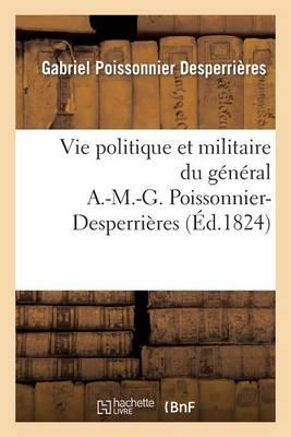 Vie Politique Et Militaire Du General A.-M.-G. Poissonnier-Desperrieres - Sciences Sociales (Paperback)