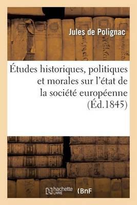 �tudes Historiques, Politiques Et Morales Sur l'�tat de la Soci�t� Europ�enne - Histoire (Paperback)