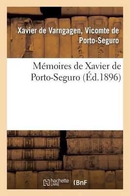 M�moires de Xavier de Porto-Seguro - Histoire (Paperback)