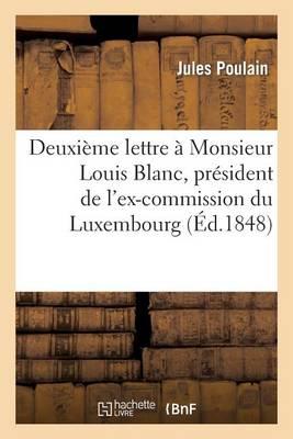 Deuxi�me Lettre � Monsieur Louis Blanc, Pr�sident de l'Ex-Commission Du Luxembourg - Litterature (Paperback)