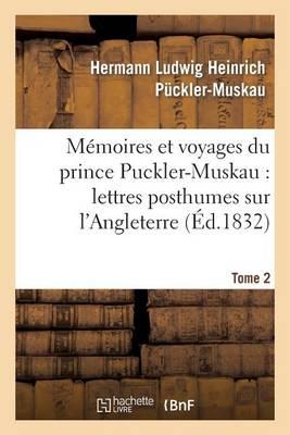 M�moires Et Voyages Du Prince Puckler-Muskau: Lettres Posthumes Sur l'Angleterre. Tome 2 - Histoire (Paperback)
