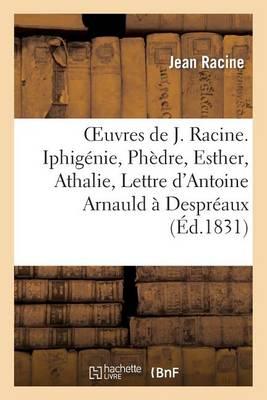 Oeuvres de J. Racine. Iphig�nie, Ph�dre, Esther, Athalie, Lettre d'Antoine Arnauld � Despr�aux - Litterature (Paperback)