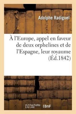 � l'Europe, Appel En Faveur de Deux Orphelines Et de l'Espagne, Leur Royaume: Et � l'Appui - Histoire (Paperback)