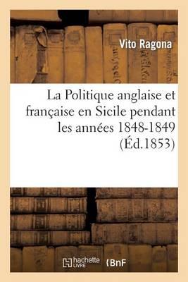 La Politique Anglaise Et Fran�aise En Sicile Pendant Les Ann�es 1848-1849 - Sciences Sociales (Paperback)
