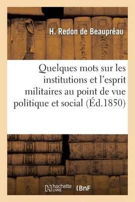 Quelques Mots Sur Les Institutions Et l'Esprit Militaires Au Point de Vue Politique Et Social - Sciences Sociales (Paperback)