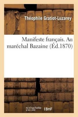 Manifeste Fran�ais. Au Mar�chal Bazaine - Histoire (Paperback)