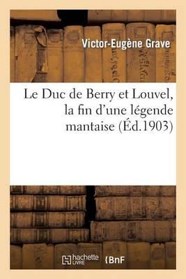 Le Duc de Berry Et Louvel, La Fin d'Une L�gende Mantaise - Litterature (Paperback)