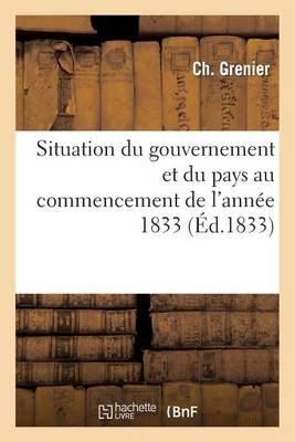 Situation Du Gouvernement Et Du Pays Au Commencement de l'Ann�e 1833 - Sciences Sociales (Paperback)