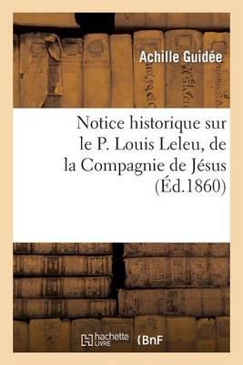 Notice Historique Sur Le P. Louis Leleu, de la Compagnie de J�sus - Histoire (Paperback)