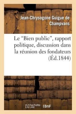 Le 'bien Public', Rapport Politique, Discussion Dans La R�union Des Fondateurs - Sciences Sociales (Paperback)