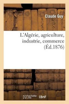 L'Alg�rie, Agriculture, Industrie, Commerce - Sciences Sociales (Paperback)