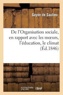 de l'Organisation Sociale, En Rapport Avec Les Moeurs, l'�ducation, Le Climat, Le Gouvernement - Sciences Sociales (Paperback)