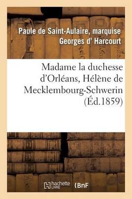 Madame La Duchesse d'Orl�ans, H�l�ne de Mecklembourg-Schwerin - Litterature (Paperback)