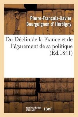 Du D�clin de la France Et de l'�garement de Sa Politique - Histoire (Paperback)