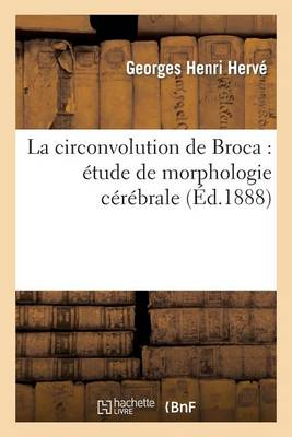 La Circonvolution de Broca: �tude de Morphologie C�r�brale - Sciences (Paperback)