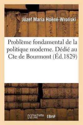 Probl�me Fondamental de la Politique Moderne. D�di� Au Cte de Bourmont - Sciences Sociales (Paperback)